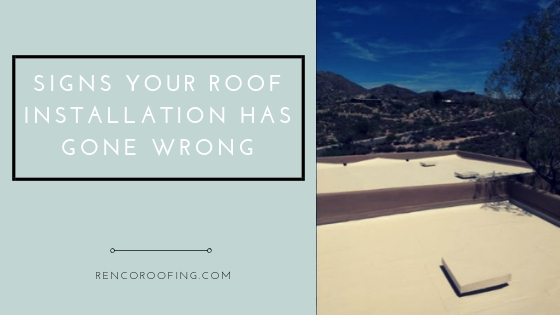 Roof Installation, Signs Your Roof Installation Has Gone Wrong