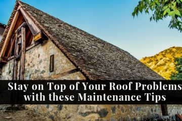 Stay on Top of Your Roof Problems with these Maintenance Tips