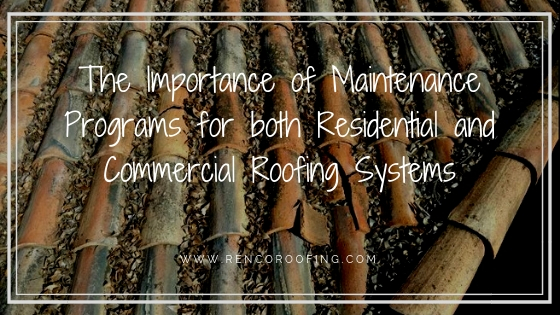 roofing maintenance, The Importance of Maintenance Programs for both Residential and Commercial Roofing Systems