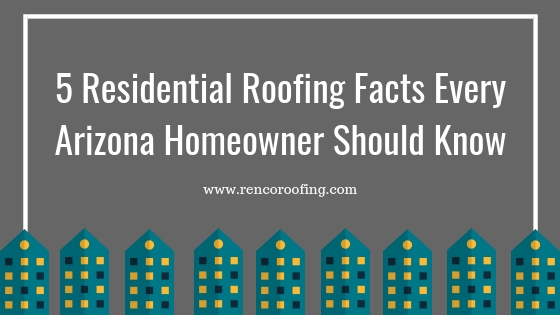 Residential Roofing, 5 Residential Roofing Facts Every Arizona Homeowner Should Know