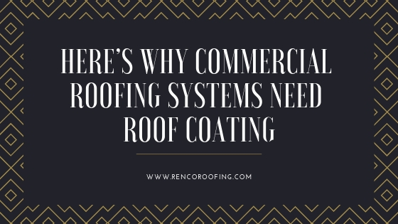 roof coating, Here's Why Commercial Roofing Systems Need Roof Coating