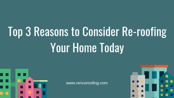 re-roofing, Top 3 Reasons to Consider Re-roofing Your Home Today