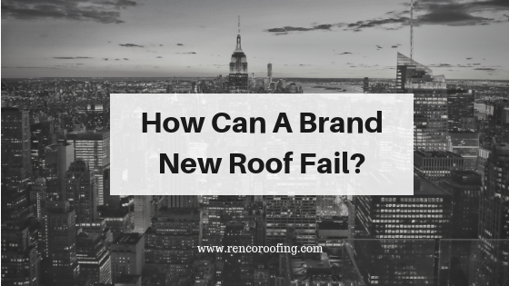 new roof, How Can A Brand New Roof Fail?