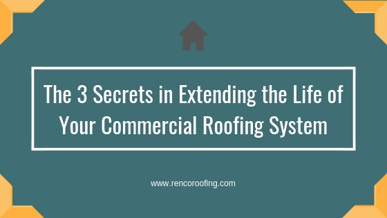 Commercial Roofing, The 3 Secrets in Extending the Life of Your Commercial Roofing System