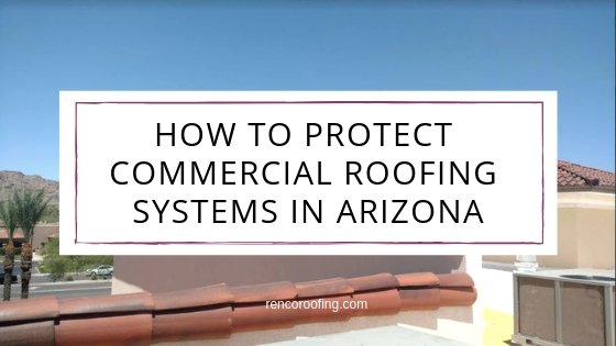 Roofing Systems, How to Protect Commercial Roofing Systems in Arizona