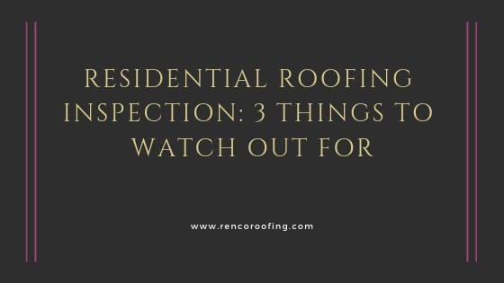 Roofing Inspection, Residential Roofing Inspection: 3 Things to Watch Out For
