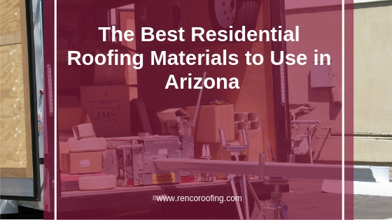 Residential Roofing Materials, The Best Residential Roofing Materials to Use in Arizona