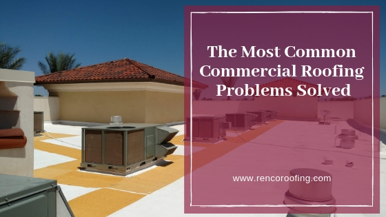 Roofing Problems, The Most Common Commercial Roofing Problems Solved