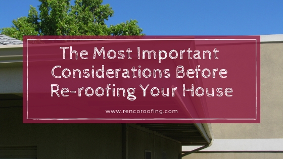 Re-roofing, The Most Important Considerations Before Re-roofing Your House