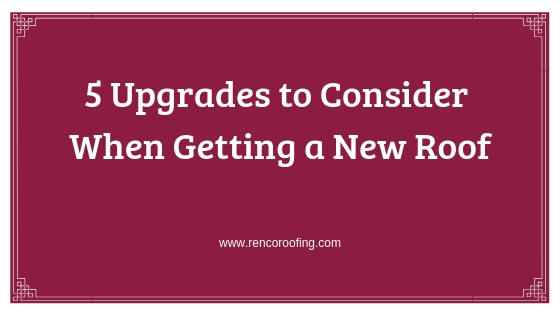 New Roof, 5 Upgrades to Consider When Getting a New Roof