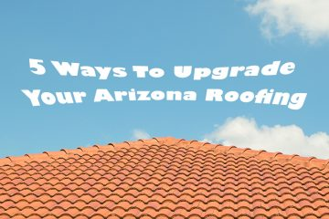 5 Ways To Upgrade Your Arizona Roofing